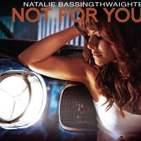 Not For You - Natalie Bassingthwaighte